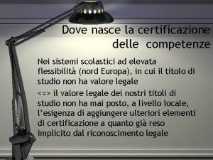 Dove nasce la certificazione delle competenze Nei sistemi