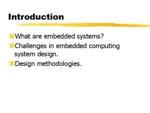 Introduction What are embedded systems Challenges in embedded