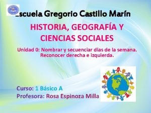 Escuela Gregorio Castillo Marn HISTORIA GEOGRAFA Y CIENCIAS