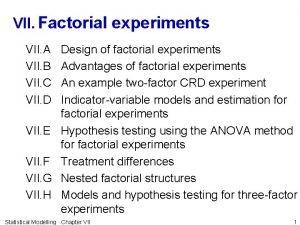 VII Factorial experiments VII A VII B VII