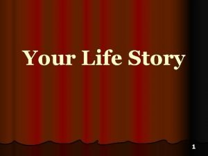 Your Life Story 1 Everyone leaves a story