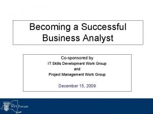 Becoming a Successful Business Analyst Cosponsored by IT