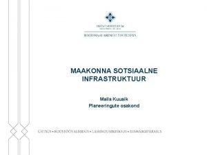 MAAKONNA SOTSIAALNE INFRASTRUKTUUR Maila Kuusik Planeeringute osakond Planeering