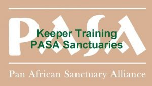 Keeper Training PASA Sanctuaries What is a PASA