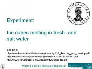 Experiment Ice cubes melting in fresh and salt