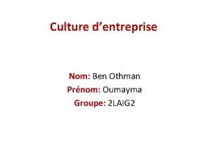 Culture dentreprise Nom Ben Othman Prnom Oumayma Groupe