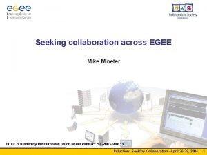 Seeking collaboration across EGEE Mike Mineter EGEE is