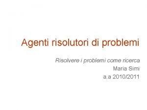 Agenti risolutori di problemi Risolvere i problemi come