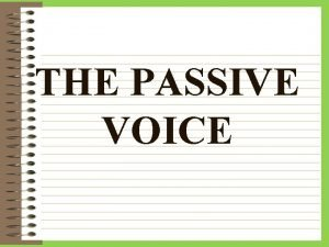 THE PASSIVE VOICE Passive voice does NOT mean