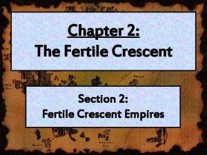 Chapter 2 The Fertile Crescent Section 2 Fertile