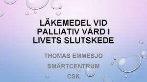 LKEMEDEL VID PALLIATIV VRD I LIVETS SLUTSKEDE THOMAS