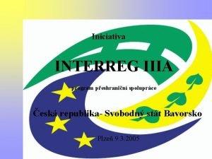 Iniciativa INTERREG IIIA Interreg III A esk republika