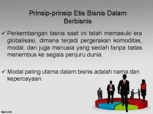 Prinsipprinsip Etis Bisnis Dalam Berbisnis Perkembangan bisnis saat