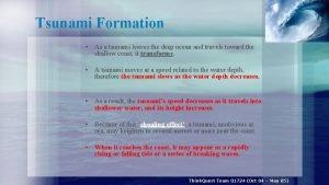 Tsunami Formation As a tsunami leaves the deep