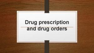 Drug prescription and drug orders Objectives 1 know