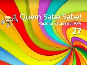 Quem Sabe Pastoral Estudantil APV 27 Quem Sabe