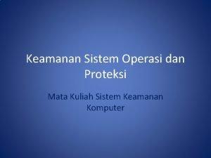 Keamanan Sistem Operasi dan Proteksi Mata Kuliah Sistem