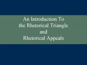 An Introduction To the Rhetorical Triangle and Rhetorical