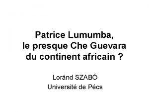 Patrice Lumumba le presque Che Guevara du continent