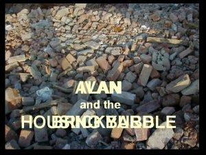 ALAN IVAN and the HOUSING BRICKYARD BUBBLE IVAN