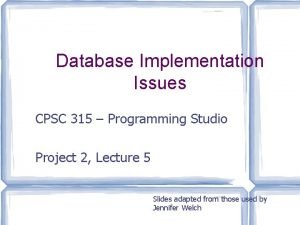 Database Implementation Issues CPSC 315 Programming Studio Project