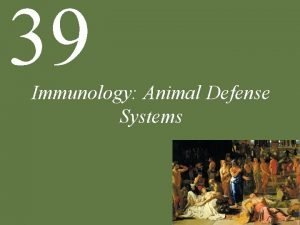 39 Immunology Animal Defense Systems Chapter 39 Immunology