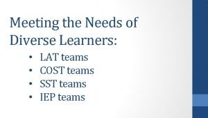 Meeting the Needs of Diverse Learners LAT teams