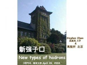 Stephen Olsen New types of hadrons HEP 10