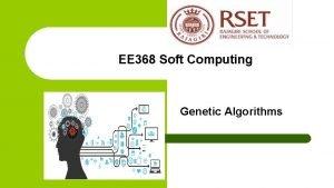 EE 368 Soft Computing Genetic Algorithms Outline Genetic