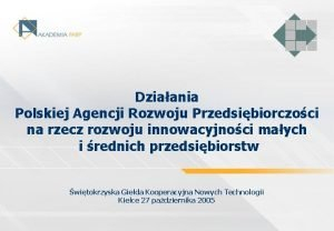 Dziaania Polskiej Agencji Rozwoju Przedsibiorczoci na rzecz rozwoju
