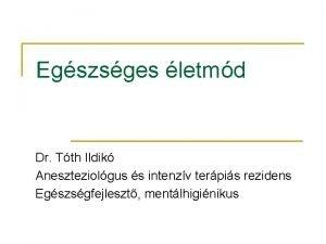 Egszsges letmd Dr Tth Ildik Aneszteziolgus s intenzv