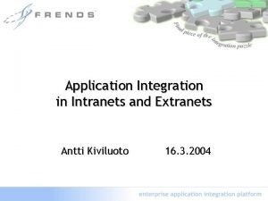 Application Integration in Intranets and Extranets Antti Kiviluoto