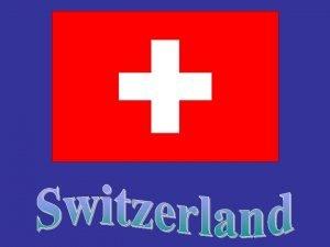 On which continent is Switzerland Europe Switzerland is