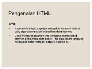 Pengenalan HTML Hypertext Markup Language merupakan standard bahasa