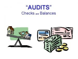 AUDITS Checks and Balances Most People will ask