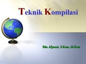 Teknik Kompilasi Rita Afyenni S Kom M Kom