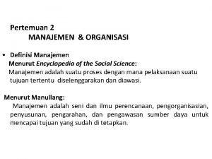 Pertemuan 2 MANAJEMEN ORGANISASI Definisi Manajemen Menurut Encyclopedia