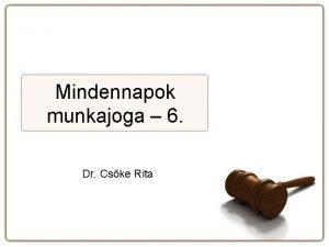 Mindennapok munkajoga 6 Dr Cske Rita A mai