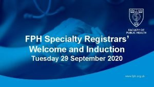 FPH Specialty Registrars Welcome and Induction Tuesday 29