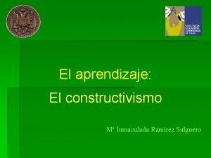 El aprendizaje El constructivismo M Inmaculada Ramrez Salguero