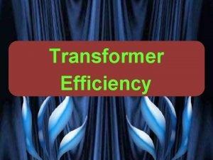 Transformer Efficiency VG PATEL TRANSFORMER ENCYCLOPAEDIA TRANSFORMER EFFICIENCY