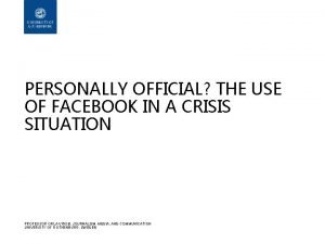 PERSONALLY OFFICIAL THE USE OF FACEBOOK IN A