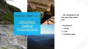 The Lithosphere is the Lithosphere Study of MountainRock