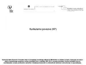 Kurikularne povezve KP Operacijo delno financira Evropska unija