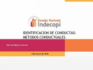 IDENTIFICACION DE CONDUCTAS METODOS CONDUCTUALES Hans Isa Aguirre