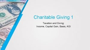 Charitable Giving 1 Taxation and Giving Income Capital