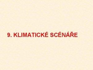 9 KLIMATICK SCNE 9 1 Klimatick scn pravdpodobn