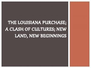 THE LOUISIANA PURCHASE A CLASH OF CULTURES NEW