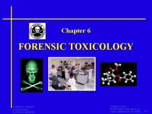 Chapter 6 FORENSIC TOXICOLOGY FORENSIC SCIENCE An Introduction