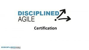 Certification Why Disciplined Agile Certification For Organizations For